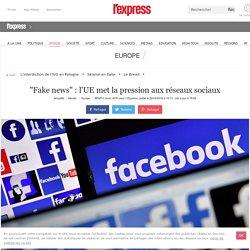 """""""Fake news"""" : l'UE met la pression aux réseaux sociaux"""