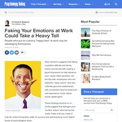 Faking Your Emotions at Work Could Take a Heavy Toll