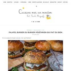 Falafel burger ou burger végétarien qui fait du bien - Cuisine moi un mouton