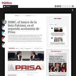 HSBC, el banco de la lista Falciani, es el segundo accionista de Prisa