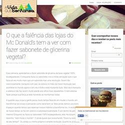 O que a falência das lojas do Mc Donald's tem a ver com fazer sabonete de glicerina vegetal?