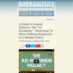 "A Guide to Logical Fallacies: The ""Ad Hominem,"" ""Strawman"" & Other Fallacies Explained in 2-Minute Videos"