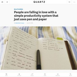 People are falling in love with the Bullet Journal, a simple productivity tool that just uses pen and paper — Quartz