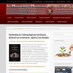 Falsification de l'anthropologie, black-out sur le matriarcat : réponse aux disciples de Lévi-Strauss