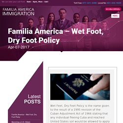 Familia America - Wet Foot, Dry Foot Policy - Familia America