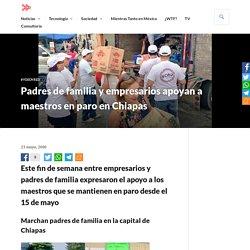 Padres de familia y empresarios apoyan a maestros en paro en Chiapas
