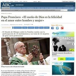 Sínodo De La Familia - Papa Francisco: «El sueño de Dios es la felicidad en el amor entre hombre y mujer»