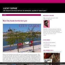 Mon City Guide familial de Lyon - Lucky Sophie, blog maman, famille nombreuse, bons plans
