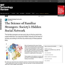The Science of Familiar Strangers: Society's Hidden Social Network