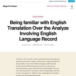 Being familiar with English Translation Over the Analyze Involving English Language Record – Blogs For Person