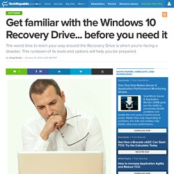 Get familiar with the Windows 10 Recovery Drive... before you need it