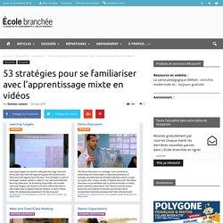 53 stratégies pour se familiariser avec l'apprentissage mixte en vidéos - École branchée