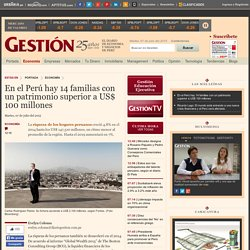 En el Perú hay 14 familias con un patrimonio superior a US$ 100 millones