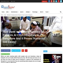 'Roti Bank' Is Feeding Families Of Patients At City's Hospitals In Bangalore And It Proves Humanity Still Exists!