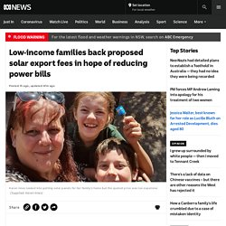 Low-income families back proposed solar export fees in hope of reducing power bills