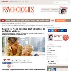 Famille : « Notre bonheur peut se passer de certaines vérités »
