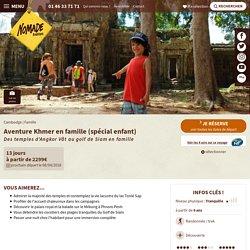 Voyage Famille Cambodge : Aventure Khmer en famille (spécial enfant) - Nomade Aventure