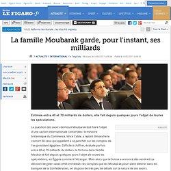International : La famille Moubarak garde, pour l'instant, ses milliards