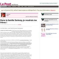 Dans la famille Sarkozy, je voudrais les frêres ! - livia sur LePost.fr (10:52)