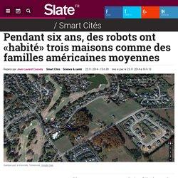 Pendant six ans, des robots ont «habité» trois maisons comme des familles américaines moyennes