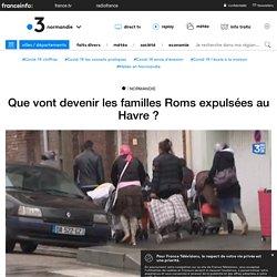 Que vont devenir les familles Roms expulsées au Havre ? - France 3 Normandie