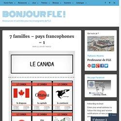7 familles – pays francophones – 1 – Bonjour FLE !