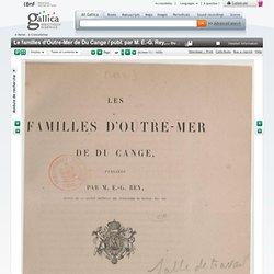 Le familles d'Outre-Mer de Du Cange / publ. par M. E.-G. Rey,...
