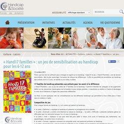 « Hand17 familles » : un jeu de sensibilisation au handicap pour les 6-12 ans - Fonds Handicap & Société
