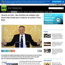 Guerre en Irak : des familles de soldats tués lèvent des fonds pour traduire en justice Tony Blair