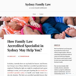 How Family Law Accredited Specialist in Sydney May Help You? – Sydney Family Law