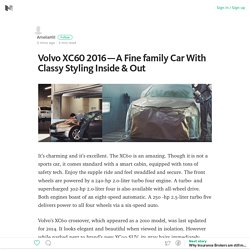 Volvo XC60 2016 — A Fine family Car With Classy Styling Inside & Out – Medium