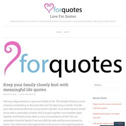 Keep your family closely knit with meaningful life quotes