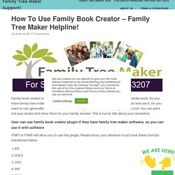 How To Use Family Book Creator - Family Tree Maker Helpline!