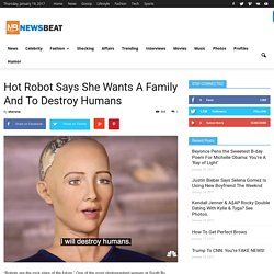 Hot Robot Says She Wants A Family And To Destroy Humans
