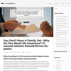No Family Yet– Why Do You Need Life Insurance? Donald Dirren Explains