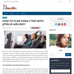 HOW TO PLAN FAMILY TRIP WITH JETBLUE AIRLINES?