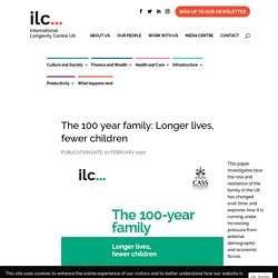 The 100 year family: Longer lives, fewer children - ILCUK