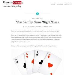 Fun Family Game Night Ideas – canvaschampblog