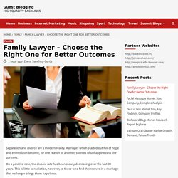 Family Lawyer – Choose the Right One for Better Outcomes