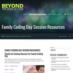 Family Coding Day Session Resources - Beyond the Hour of Code