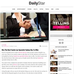 Hire The Best Family Law Specialist Sydney Has To Offer - DailyStar