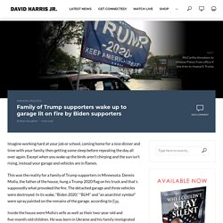 Family of Trump supporters wake up to garage lit on fire by Biden supporters - David Harris Jr.