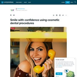 Smile with confidence using cosmetic dental procedures: familydentalnj — LiveJournal