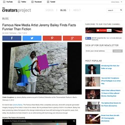 Famous New Media Artist Jeremy Bailey Finds Facts Funnier Than Fiction