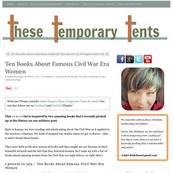 Ten Books About Famous Civil War Era Women - These Temporary Tents by Aadel Bussinger
