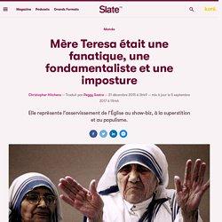 Mère Teresa était une fanatique, une fondamentaliste et une imposture