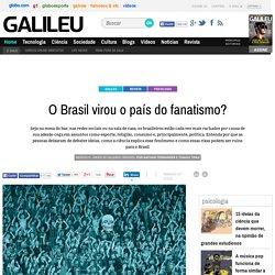O Brasil virou o país do fanatismo? - Galileu