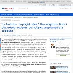 """""""La fanfiction : un plagiat toléré ? Une adaptation illicite ? Une création soulevant de multiples questionnements juridiques"""","""