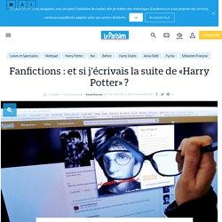 Fanfictions : et si j'écrivais la suite de «Harry Potter» ? - Le Parisien