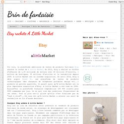 Brin de fantaisie: Etsy rachète A Little Market